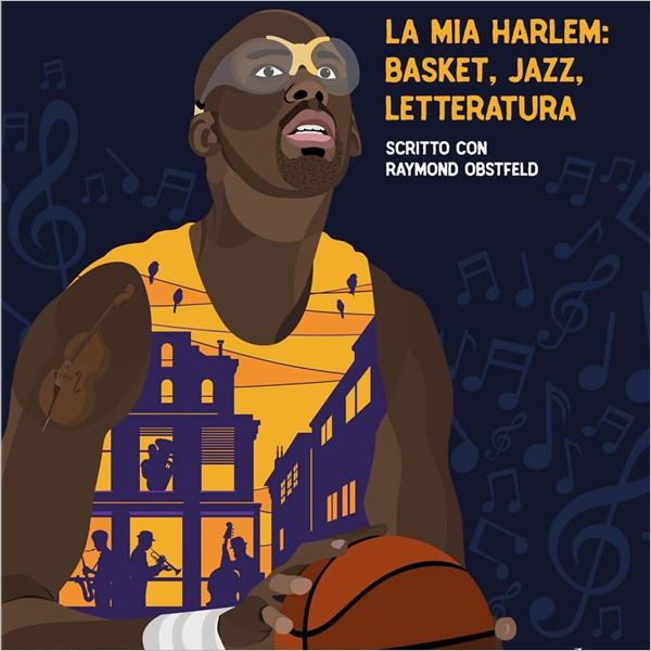 Kareem Abdul-Jabbar. Sulle spalle dei giganti. La mia Harlem: basket, jazz, letteratura